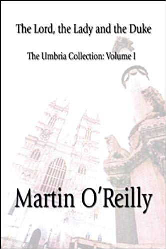 The Lord, the Lady and the Duke. The Umbria Collection Volume I - Martin O'Reillly